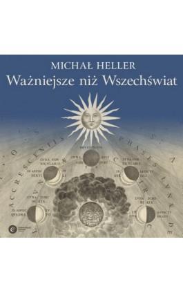 Ważniejsze niż Wszechświat - Michał Heller - Audiobook - 978-83-7886-508-7