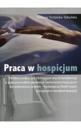 Praca w hospicjum - Elżbieta Trylińska-Tekielska - Ebook - 978-83-65697-98-1