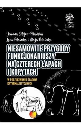 Niesamowite przygody funkcjonariuszy na czterech łapach i kopytach cz. I - Joanna Stojer-Polańska - Ebook - 978-83-66353-13-8