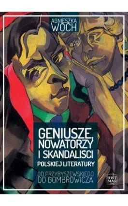 Geniusze, nowatorzy i skandaliści polskiej literatury. Od Przybyszewskiego do Gombrowicza - Agnieszka Woch - Ebook - 978-83-65156-24-2