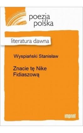 Znacie tę Nike Fidiaszową - Stanisław Wyspiański - Ebook - 978-83-270-2698-9