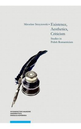 Existence, Aesthetics, Criticism. Studies in Polish Romanticism - Mirosław Strzyżewski - Ebook - 978-83-231-4312-3