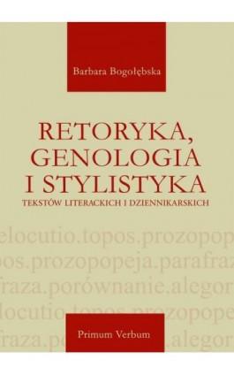 Retoryka, genologia i stylistyka tekstów literackich i dziennikarskich - Barbara Bogołębska - Ebook - 978-83-66354-17-3