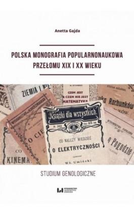 Polska monografia popularnonaukowa przełomu XIX I XX wieku - Anetta Gajda - Ebook - 978-83-8142-667-1