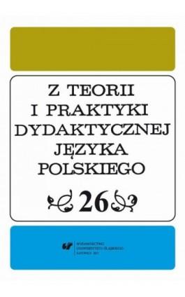 Z Teorii i Praktyki Dydaktycznej Języka Polskiego. T. 26 - Ebook