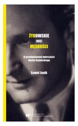 Żydowskie (nie)męskości. O przedwojennej twórczości Adolfa Rudnickiego - Gaweł Janik - Ebook - 978-83-226-3606-0