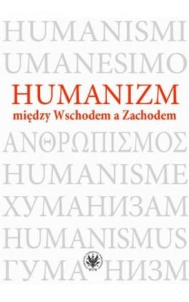 Humanizm między Wschodem a Zachodem - Ebook - 978-83-235-4152-3
