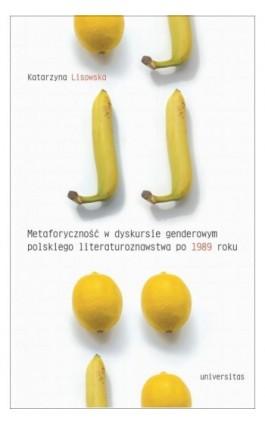 Metaforyczność w dyskursie genderowym polskiego literaturoznawstwa po 1989 roku - Katarzyna Lisowska - Ebook - 978-83-242-3573-5
