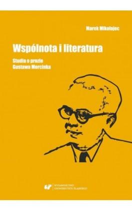 Wspólnota i literatura. Studia o prozie Gustawa Morcinka - Marek Mikołajec - Ebook - 978-83-226-3485-1
