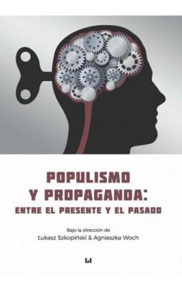 Populismo y propaganda: entre el presente y el pasado - Ebook - 978-83-8142-734-0