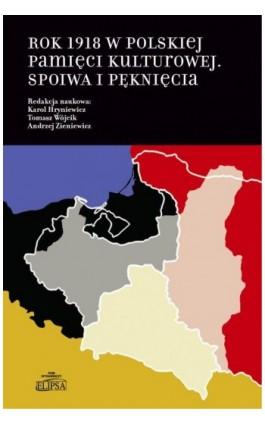 Rok 1918 w polskiej pamięci kulturowej - Ebook - 978-83-8017-256-2