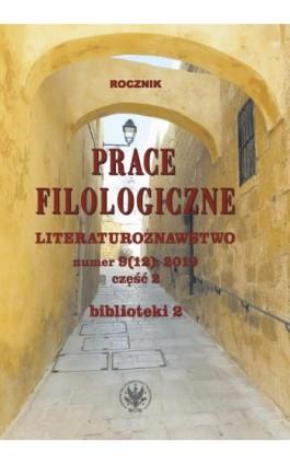 Prace Filologiczne. Literaturoznawstwo numer 9 (12): 2019 część 2 - Ebook