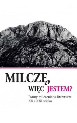 Milczę, więc jestem? Formy milczenia w literaturze XX i XXI wieku - Agnieszka Nęckiej - Ebook - 978-83-226-3733-3