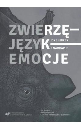 Zwierzę – Język – Emocje. Dyskursy i narracje - Marzena Kubisz - Ebook - 978-83-226-3199-7