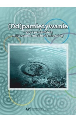 (Od)pamiętywanie – gry z przeszłością w literaturze dla dzieci i młodzieży - Ebook - 978-83-226-3307-6
