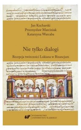 Nie tylko dialogi. Recepcja twórczości Lukiana w Bizancjum - Jan Kucharski - Ebook - 978-83-226-3714-2