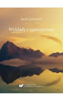 Wykłady z romantyzmu - Jacek Lyszczyna - Ebook - 978-83-226-3676-3