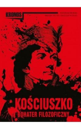 KRONOS 3/2017. Kościuszko – bohater filozoficzny - Publikacja Zbiorowa - Ebook