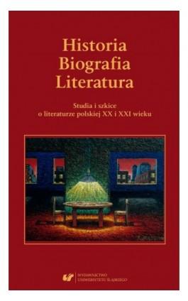 Historia. Biografia. Literatura. Studia i szkice o literaturze polskiej XX i XXI wieku. - Elżbieta Dutka - Ebook - 978-83-226-3638-1