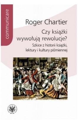 Czy książki wywołują rewolucje? - Roger Chartier - Ebook - 978-83-235-4177-6