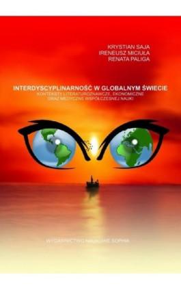 Interdyscyplinarność w globalnym świecie konteksty literaturoznawcze, ekonomiczne oraz medyczne współczesnej nauki - Krystian Saja - Ebook - 978-83-65929-62-4