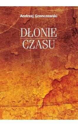 Dłonie czasu - Andrzej Gronczewski - Ebook - 978-83-235-3886-8