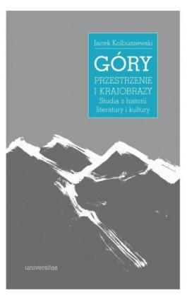 Góry przestrzenie i krajobrazy - Jacek Kolbuszewski - Ebook - 978-83-242-6440-7
