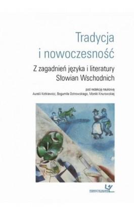 Tradycja i nowoczesność. Z zagadnień języka i literatury Słowian Wschodnich - Ebook - 978-83-8084-252-6