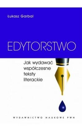 Edytorstwo. Jak wydawać współczesne teksty literackie - Łukasz Garbal - Ebook - 978-83-01-20475-4