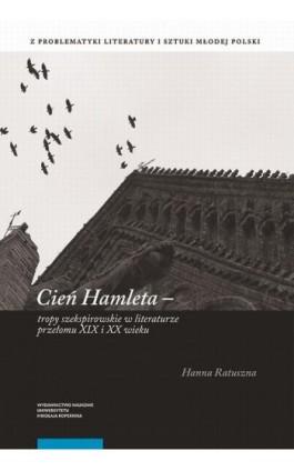 Cień Hamleta – tropy szekspirowskie w literaturze przełomu XIX i XX wieku - Hanna Ratuszna - Ebook - 978-83-231-4056-6
