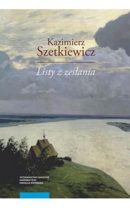 Listy z zesłania - Kazimierz Szetkiewicz - Ebook - 978-83-231-4055-9