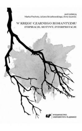 W kręgu czarnego romantyzmu. Inspiracje, motywy, interpretacje - Ebook - 978-83-226-3235-2