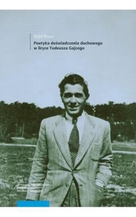 Poetyka doświadczenia duchowego w liryce Tadeusza Gajcego - Rafał Brasse - Ebook - 978-83-231-4083-2