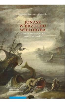 """""""Jonasz w brzuchu wieloryba"""". Czesław Miłosz wobec nowoczesności - Magdalena Bauchrowicz-Kłodzińska - Ebook - 978-83-231-4033-7"""