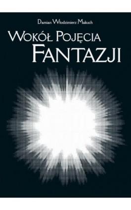 Wokół pojęcia fantazji - Damian Włodzimierz Makuch - Ebook - 978-83-235-3343-6