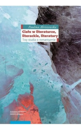 Ciało w literaturze, literackie, literatury - Paulina Abriszewska - Ebook - 978-83-231-4128-0