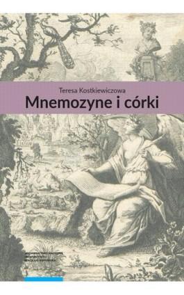 Mnemozyne i córki. Pamięć w literaturze polskiej drugiej połowy XVIII wieku - Teresa Kostkiewiczowa - Ebook - 978-83-231-4165-5