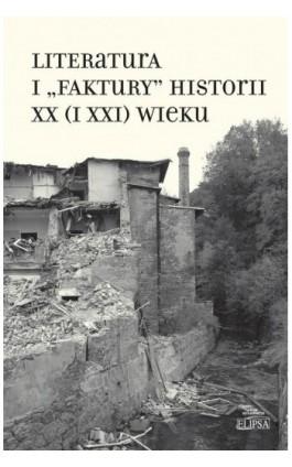 """Literatura i """"""""faktury"""""""" historii XX (i XXI) wieku - Ebook - 978-83-7151-970-3"""