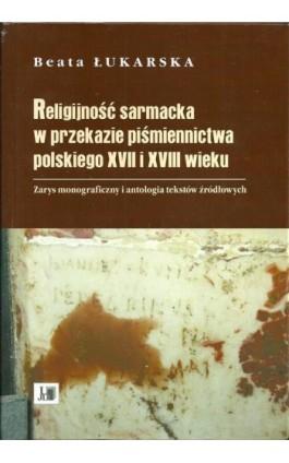 Religijność sarmacka w przekazie pismiennictwa polskiego XVII i XVIII wieku - Beata Łukarska - Ebook - 978-83-7455-569-2