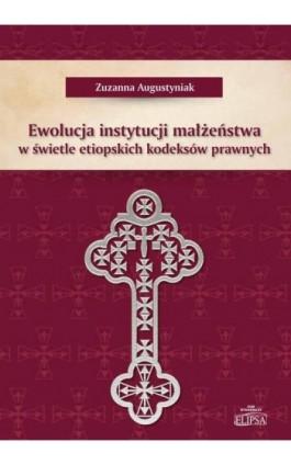 Ewolucja instytucji małżeństwa w świetle etiopskich kodeksów prawnych - Zuzanna Augustyniak - Ebook - 978-83-8017-216-6