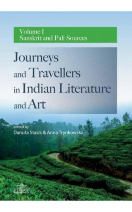 Journeys and Travellers in Indian Literature and Art. Volume I Sanskrit and Pali Sources - Ebook - 978-83-8017-207-4