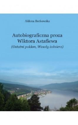"""Autobiograficzna proza Wikotra Astafiewa (""""""""Ostatni pokłon"""""""" i """"""""Wesoły żołnierz"""""""") - Aldona Borkowska - Ebook - 978-83-7051-898-1"""
