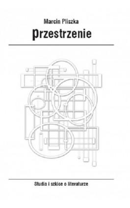 Przestrzenie. Studia i szkice o literaturze - Marcin Pliszka - Ebook - 978-83-7051-930-8