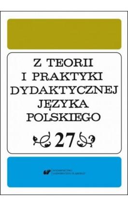 Z Teorii i Praktyki Dydaktycznej Języka Polskiego. T. 27 - Ebook