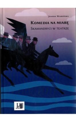 Komedia na miarę. Skamandryci w teatrze. - Joanna Warońska - Ebook - 9788374555777