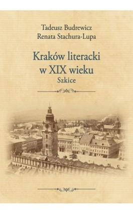 Kraków literacki w XIX wieku. Szkice - Tadeusz Budrewicz - Ebook - 978-83-8084-312-7
