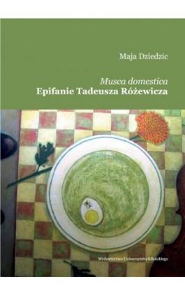 Musca domestica Epifanie Tadeusza Różewicza - Maja Dziedzic - Ebook - 978-83-7865-860-3