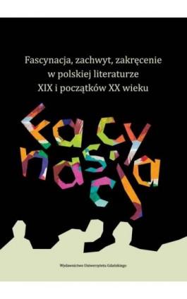 Fascynacja, zachwyt, zakręcenie w polskiej literaturze XIX i początków XX wieku - Ebook - 978-83-7865-854-2