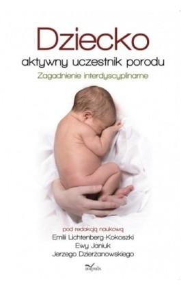 Dziecko aktywny uczestnik porodu - Emilia Lichtenberg-Kokoszka - Ebook - 978-83-8095-276-8