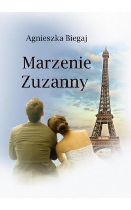 Marzenie Zuzanny - Agnieszka Biegaj - Ebook - 978-83-7859-430-7